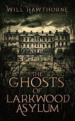 The Ghosts of Larkwood Asylum by [Hawthorne, Will]