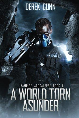 Vampire Apocalypse: A World Torn Asunder (Book 1) (Volume 1)