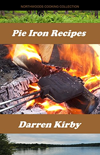 Pie Iron Recipes (Northwoods Cooking Collection Book 1) by [Kirby, Darren]