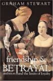 Friendship and Betrayal, Graham Stewart, 0297646613