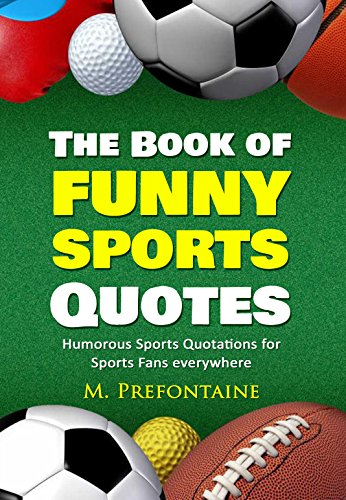 The Book of Funny Sports Quotes: Humourous Sports Quotations for Sports Fans everywhere
