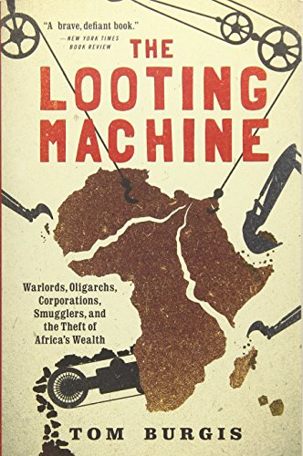 The Looting Machine: Warlords, Oligarchs, Corporations, Smugglers, and the Theft of Africa's Wealth by Public Affairs