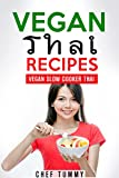 THAI FOOD - VEGAN THAI RECIPES: VEGAN THAI RECIPES FOR THE SLOW COOKER - FRESH THAI FOOD VEGAN RECIPES FOR THE SLOW COOKER (VEGAN THAI SLOW COOKER - THAI FOOD VEGAN RECIPES Book 1)