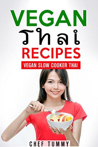THAI FOOD - VEGAN THAI RECIPES: VEGAN THAI RECIPES FOR THE SLOW COOKER - FRESH THAI FOOD VEGAN RECIPES FOR THE SLOW COOKER (VEGAN THAI SLOW COOKER - THAI FOOD VEGAN RECIPES Book 1)