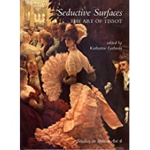 Seductive Surfaces: The Art of Tissot (The Paul Mellon Centre for Studies in British Art) by Katherine Lochnan (1-Sep-1999) Hardcover