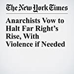Anarchists Vow to Halt Far Right's Rise, With Violence if Needed | Farah Stockman