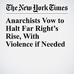 Anarchists Vow to Halt Far Right's Rise, With Violence if Needed