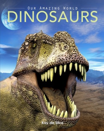 Download Dinosaurs: Amazing Pictures & Fun Facts on Animals in Nature (Our Amazing World Series) PDF