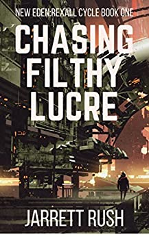 Chasing Filthy Lucre (New Eden Series: Rexall Cycle Book 1) by [Rush, Jarrett]