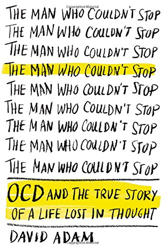 Download The Man Who Couldn't Stop: OCD and the True Story of a Life Lost in Thought PDF