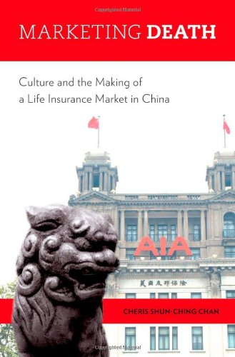 Marketing Death  Culture And The Making Of A Life Insurance Market In China