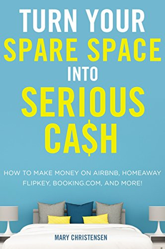 Turn Your Spare Space into Serious Cash: How to Make Money on Airbnb, HomeAway, FlipKey, Booking.com, and More! by AMACOM (Image #1)
