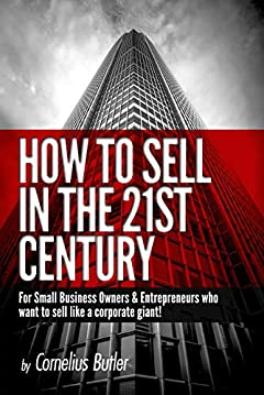 How to Sell in the 21st Century: For Small Business Owners & Entrepreneurs Who Want to Sell Like a Corporate Giant!