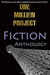 One Million Project Fiction Anthology: 40 fabulous short tales compiled by Jason Greenfield (Volume 3) Paperback