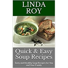 Quick & Easy Soup Recipes: Tasty and Healthy Soup Recipes for You and Your Family
