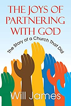 The Joys of Partnering With God: The Story of a Church That Did by [James, Will]