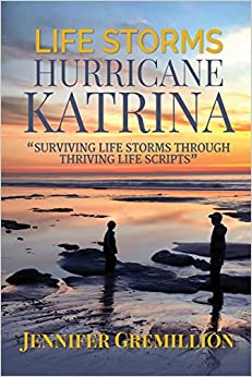 Book Life Storms Hurricane Katrina... Surviving Life Storms Through Thriving Life Scripts