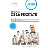 Le cancer de la prostate - 4e édition revue et augmentée: Comprendre la maladie et ses traitements