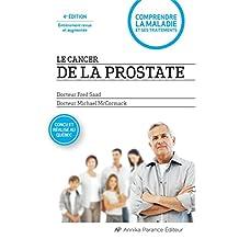 Le cancer de la prostate - 4e édition revue et augmentée: Comprendre la maladie et ses traitements (French Edition)