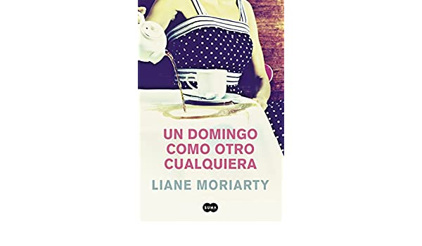 Un domingo como otro cualquiera (Spanish Edition) - Kindle edition by Liane Moriarty. Literature & Fiction Kindle eBooks @ Amazon.com.