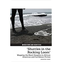 Shuttles in the Rocking Loom: Mapping the Black Diaspora in African American and Caribbean Fiction