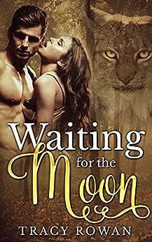 Waiting for the Moon: A lynx shifter romance by [Rowan, Tracy]
