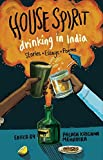 House Spirit: Drinking in India - Stories, Essays, Poems