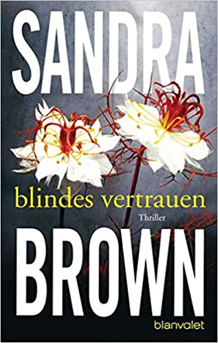 https://www.amazon.de/Blindes-Vertrauen-Roman-Sandra-Brown/dp/3442351340/ref=sr_1_5?ie=UTF8&qid=1478014271&sr=8-5&keywords=Blindes+Vertrauen