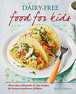 Dairy Free Food For Kids More Than 100 Quick And Easy Recipes Lactose Intolerant Children Amazoncouk Nicola Graimes 9780600631064 Books