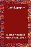 Autobiography, Johann Wolfgang Von Goethe, 1406811378