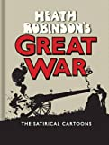 Heath Robinson's Great War: The Satirical Cartoons