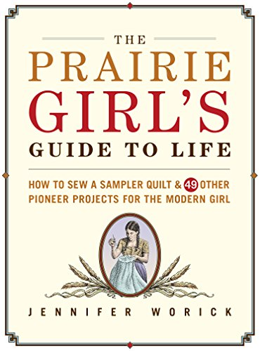 Life Sampler (The Prairie Girl's Guide to Life: How to Sew a Sampler Quilt & 49 Other Pioneer Projects for the Modern Girl)