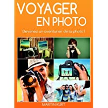 Voyager en photo: Devenez un aventurier de la photo (French Edition)