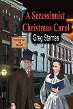 A Secessionist Christmas Carol, Greg Starnes, 1612251811