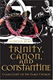 Trinity, Canon, and Constantine, Alfred Byrd, 059537428X