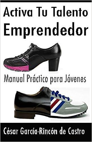 Activa tu talento emprendedor: Manual práctico para jóvenes (Spanish Edition): César García-Rincón de Castro: 9781520174563: Amazon.com: Books