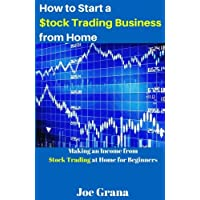How to Start a $tock Trading Business from Home: Making an Income from $tock Trading at Home for Beginners