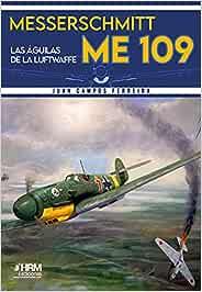 Messerschmitt Me-109: Las águilas de la Luftwaffe