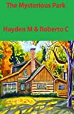 The Mysterious Park, Hayden M. and Roberto C., 147810533X