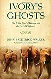 Ivory's Ghosts, John Frederick Walker, 0871139952