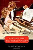 Dreams of Love: Playing the Romantic Pianist, Ivan Raykoff, 0199892679