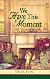 We Have This Moment, Diann Hunt, 0824947312