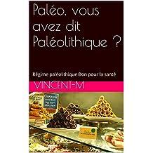 Paléo, vous avez dit Paléolithique ?: Régime paléolithique Bon pour la santé (French Edition)