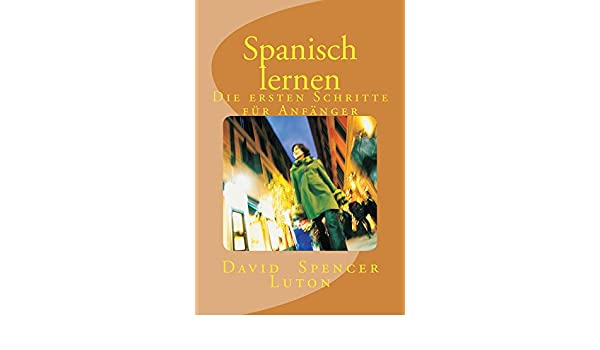 Spanisch lernen: Die ersten Schritte für Anfänger (German Edition) - Kindle edition by David Spencer Luton. Reference Kindle eBooks @ Amazon.com.