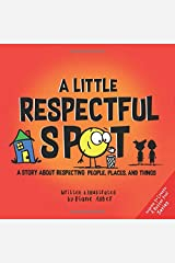 A Little Respectful SPOT: A Story About Respecting People, Places, and Things Paperback