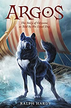Argos: The Story of Odysseus as Told by His Loyal Dog by [Hardy, Ralph]