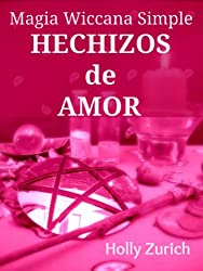 Magia Wiccana Simple Hechizos de Amor (Spanish Edition)