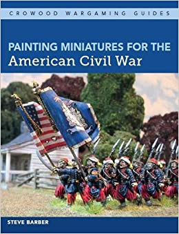 Painting Miniatures for the American Civil War (Crowood