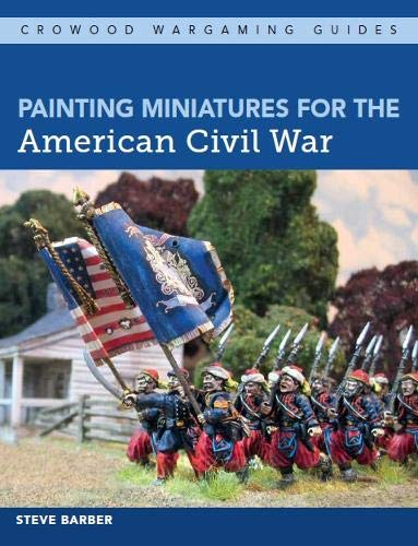 Painting Miniatures for the American Civil War (Crowood Wargaming Guides)