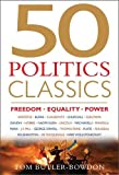 50 Politics Classics: Freedom Equality Power: Mind-Changing, World-Changing Ideas from Fifty Landmark Books (50 Classics)